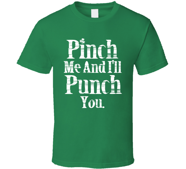 Pinch Me And Ill Punch You Funny St Patricks Day T Shirt