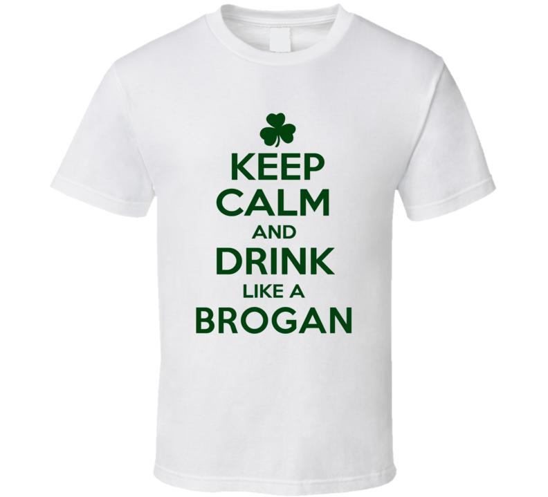 Keep Calm And Drink Like A Brogan Irish T Shirt