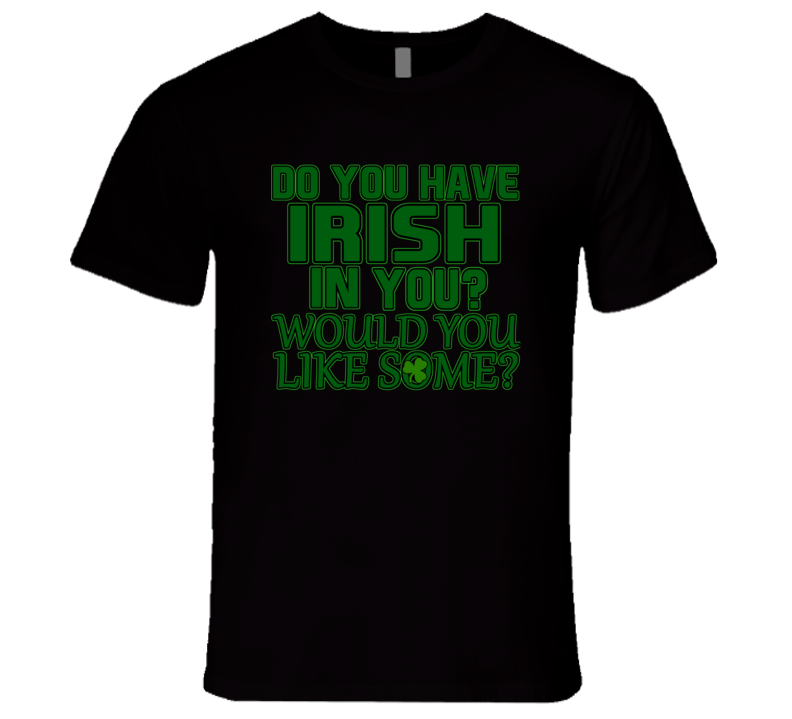 Do You Have Irish In You Funny St Patricks Day T Shirt