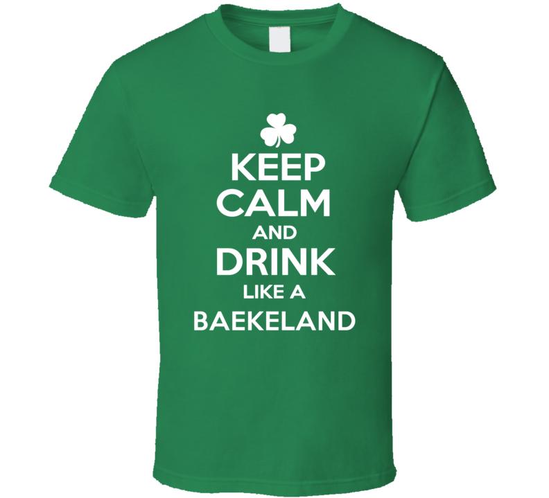 Keep Calm and Drink Like an Baekeland Irish Parody T Shirt