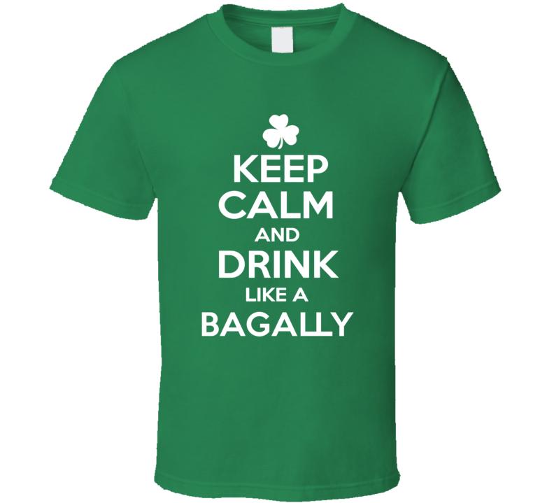 Keep Calm and Drink Like an Bagally Irish Parody T Shirt