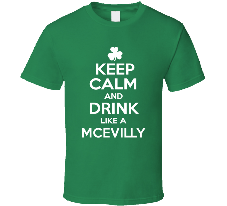 Keep Calm and Drink Like an McEvilly Irish Parody T Shirt