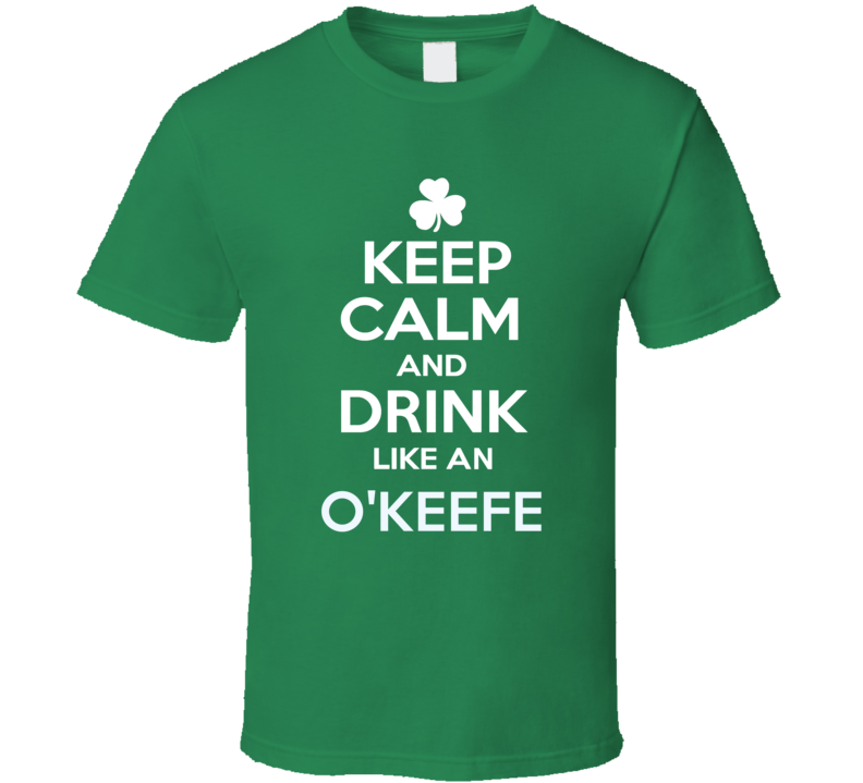 Keep Calm and Drink Like An O'Keefe Irish Parody T Shirt