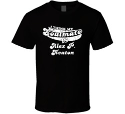 I Think My Soulmate Is Alex P. Keaton Family Ties Fan Worn Look T Shirt