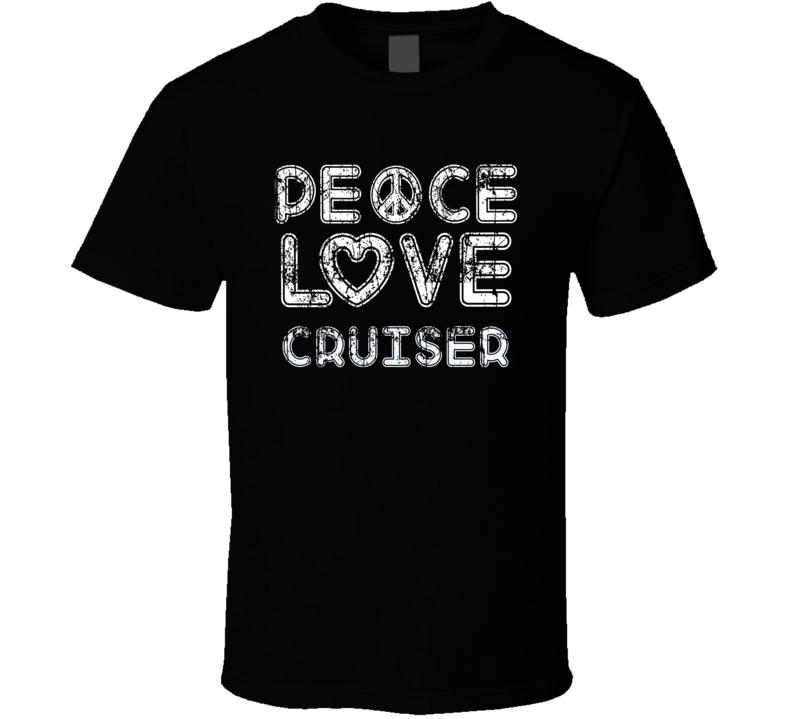 Peace Love Cruiser Cool Boat Lover Fun Worn Look Summer T Shirt