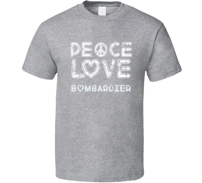 Peace Love Bombardier Cool Boat Lover Fun Worn Look Summer T Shirt