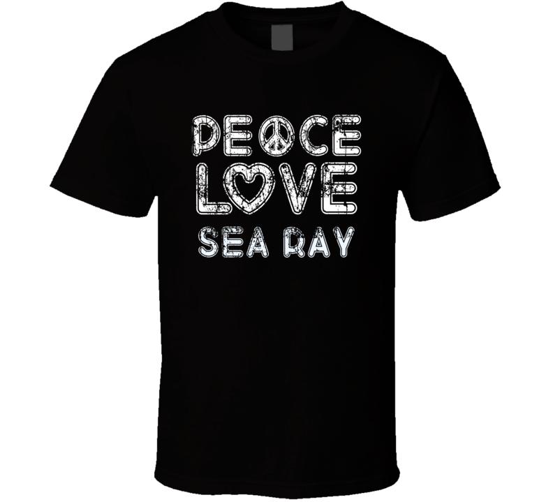 Peace Love Sea Ray Cool Boat Lover Fun Worn Look Summer T Shirt