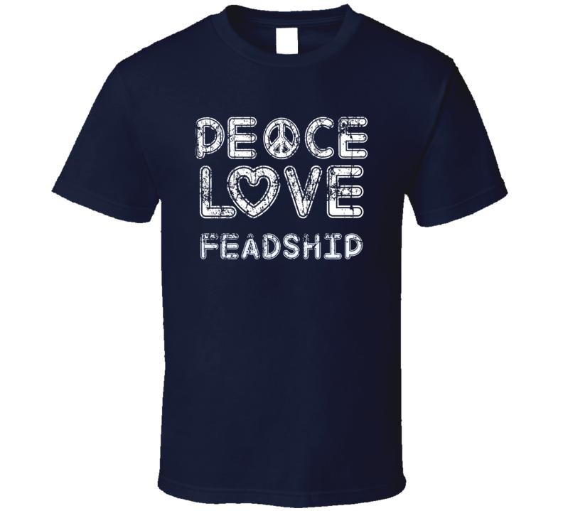 Peace Love Feadship Cool Boat Lover Fun Worn Look Summer T Shirt