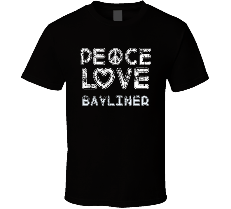 Peace Love Bayliner Cool Boat Lover Fun Worn Look Summer T Shirt