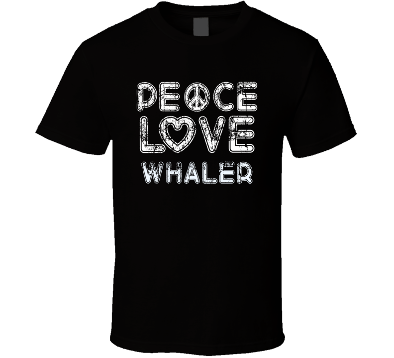 Peace Love Whaler Cool Boat Lover Fun Worn Look Summer T Shirt