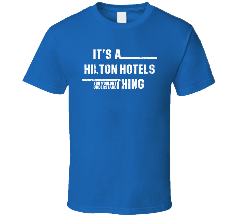 It's a Hilton Hotels Thing Wouldn't Understand Food Worn Look T Shirt
