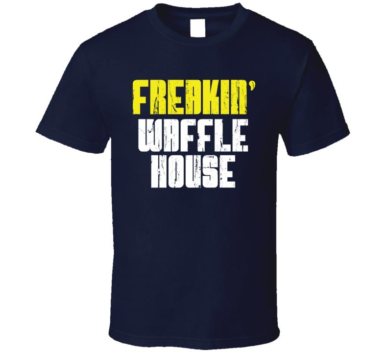 Freakin' Waffle House Cool Fast Food Funny Worn Look T Shirt