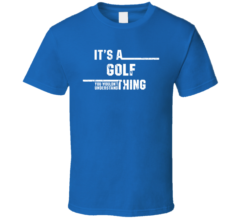 Golf Thing You Wouldn't Understand Olympic Sport Worn Look T Shirt