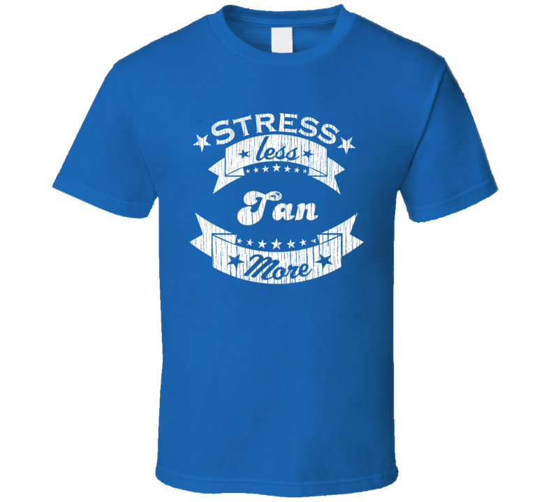 Tan More Stress Less Funny Worn Look Beach/Sun Tanning T Shirt