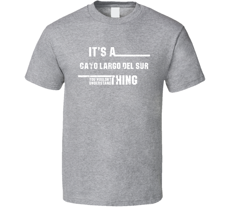 A Cayo Largo del Sur Wouldn't Understand Island  Worn Look T Shirt