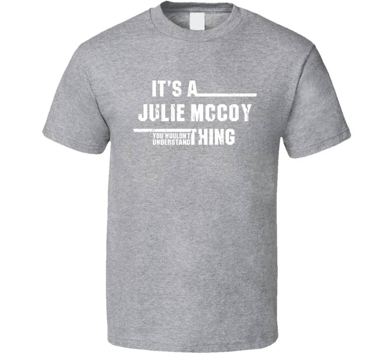 Julie Mccoy You Wouldn't Understand Fan Funny Worn Look T Shirt
