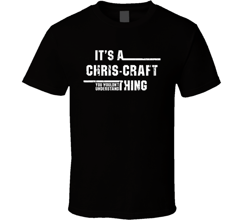 Chris-Craft Wouldn't Understand Best Boats Funny Worn Look T Shirt