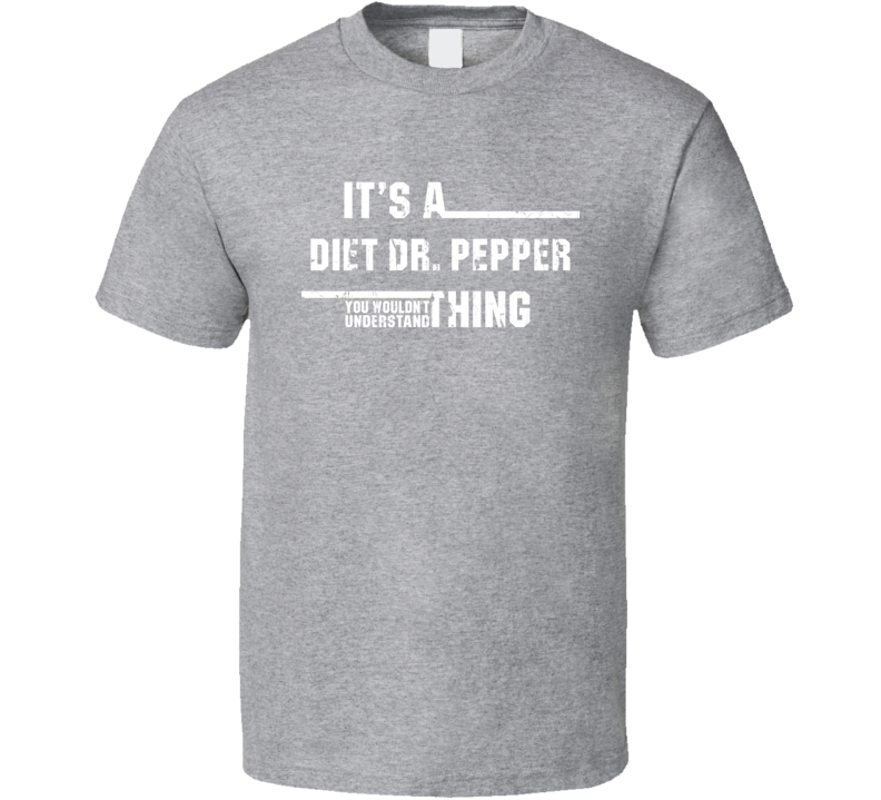 Diet Dr. Pepper Wouldn't Understand Cool Drink Funny Worn Look T Shirt
