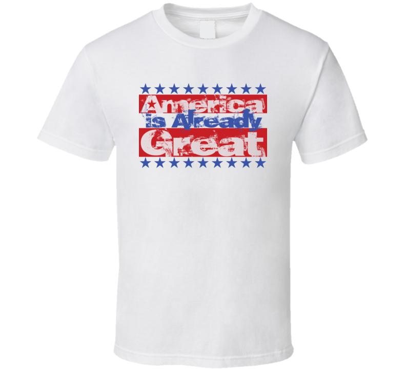 America is Already Great Anti Trump Obama speech T Shirt