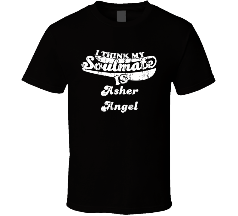 I Think My Soulmate Is Asher Angel Funny Actor Worn Look T Shirt