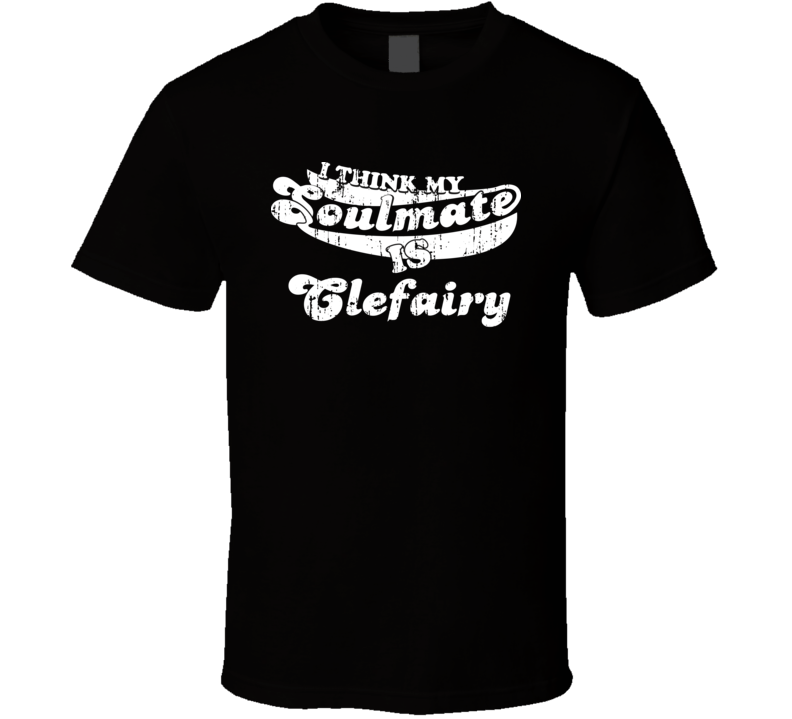 I Think My Soulmate Is Clefairy Best Pokemon Worn Look T Shirt
