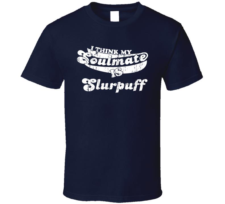 I Think My Soulmate Is Slurpuff Best Pokemon Worn Look T Shirt
