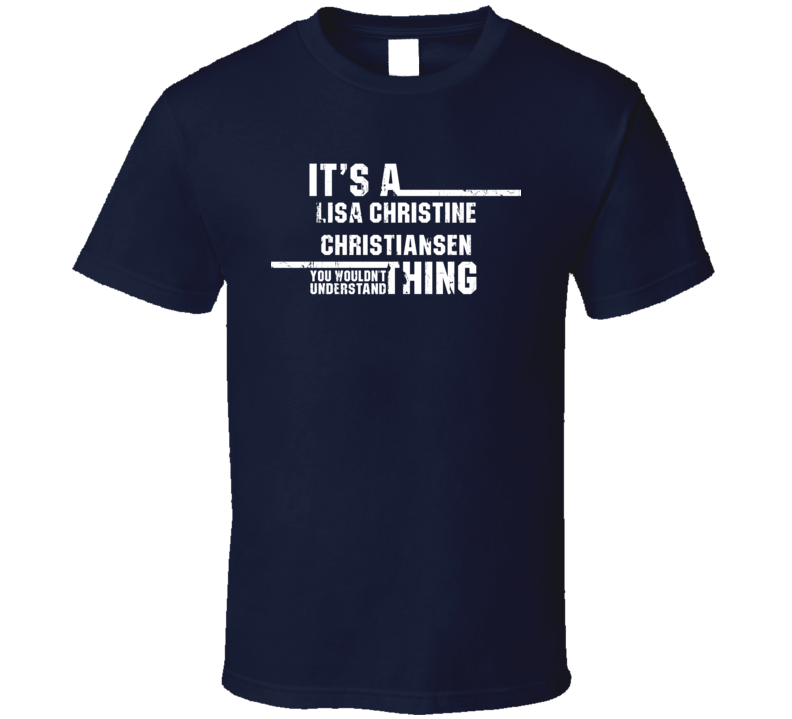 Lisa Christine Christiansen Wouldn't Understand Funny Worn Look T Shirt