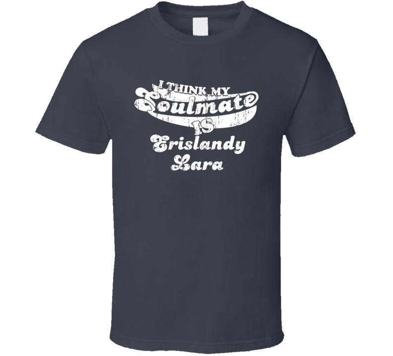 I Think My Soulmate Is Erislandy Lara Greatest Boxer Worn Look T Shirt