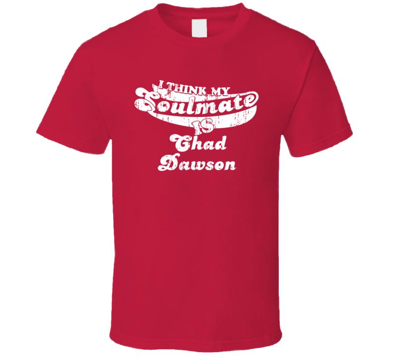 I Think My Soulmate Is Chad Dawson Greatest Boxer Worn Look T Shirt