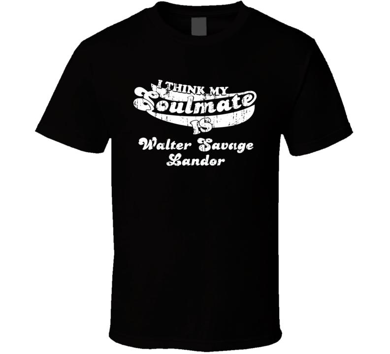 Think My Soulmate Is Walter Savage Landor Best Poet Worn Look T Shirt