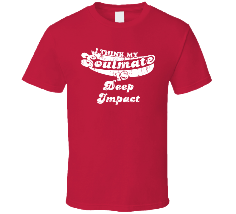 I Think My Soulmate Is Deep Impact  Best Movie Worn Look T Shirt