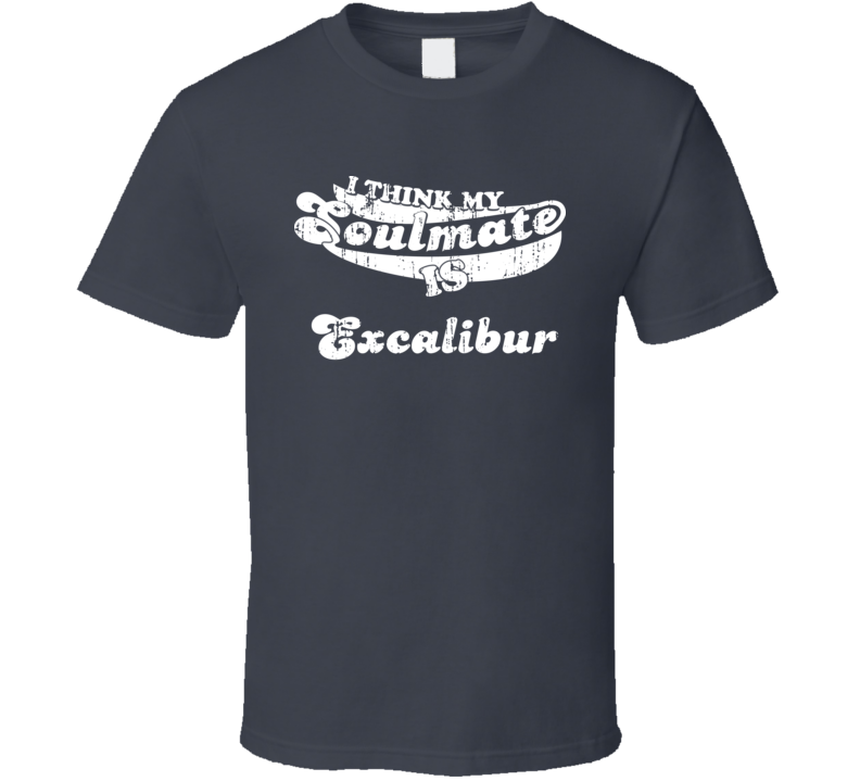 I Think My Soulmate Is Excalibur  Best Movie Worn Look T Shirt