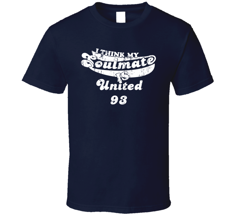I Think My Soulmate Is United 93  Best Movie Worn Look T Shirt