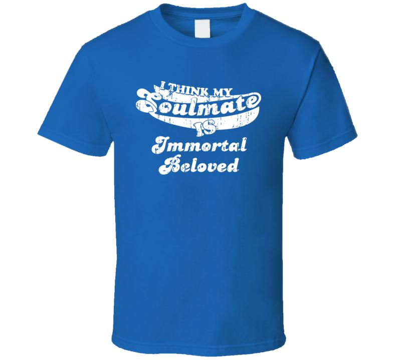 I Think My Soulmate Is Immortal Beloved  Best Movie Worn Look T Shirt