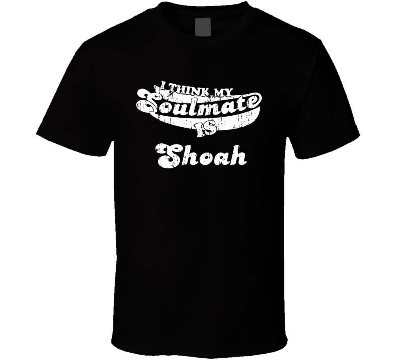 I Think My Soulmate Is Shoah  Best Movie Worn Look T Shirt