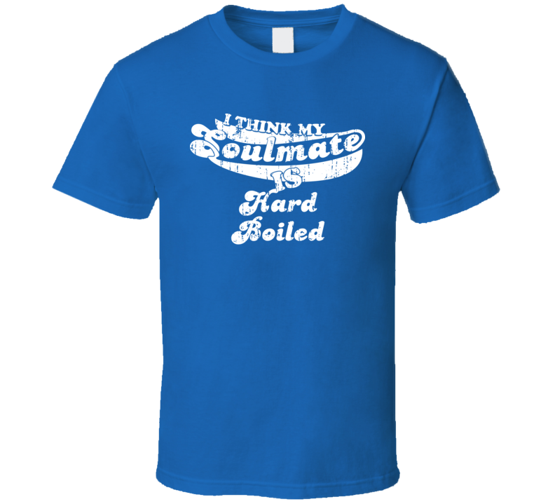 I Think My Soulmate Is Hard Boiled  Best Movie Worn Look T Shirt