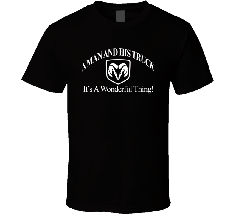 A Man and His Dodge Truck, It's a Wonderful Thing! Automotive T Shirt