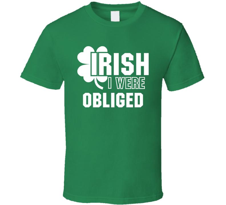 I Wish Irish I Were Obliged Funny St. Patrick's Day Clover T Shirt