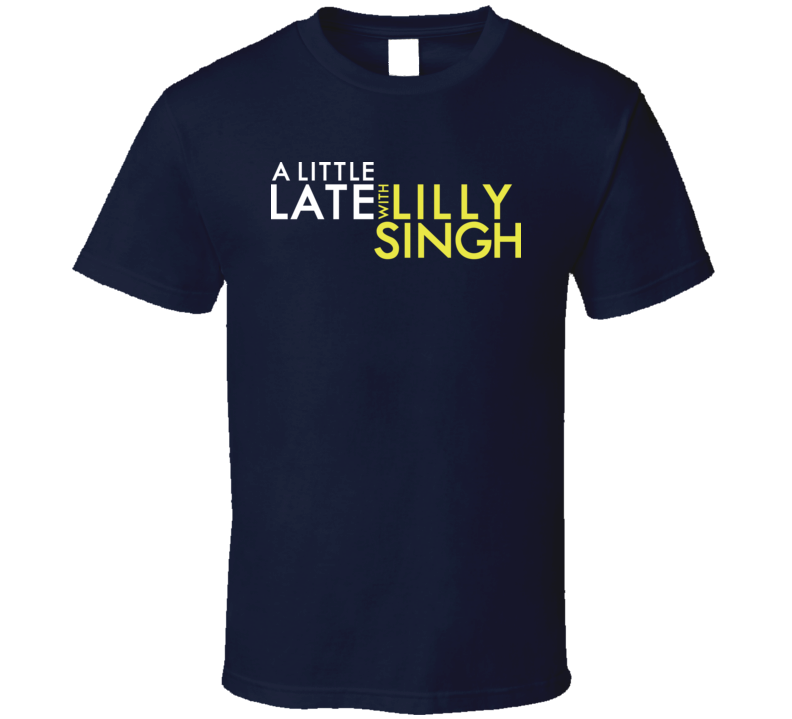 A Little Late With Lilly Singh 2019 Tv Talk Show Fan T Shirt
