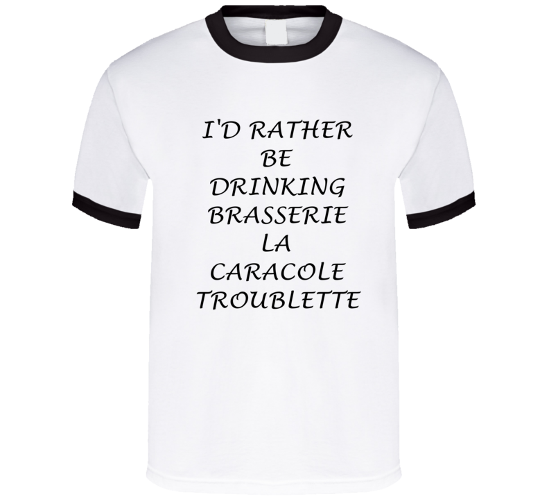 I'D Rather Be Drinking Brasserie La Caracole Troublette Funny T Shirt