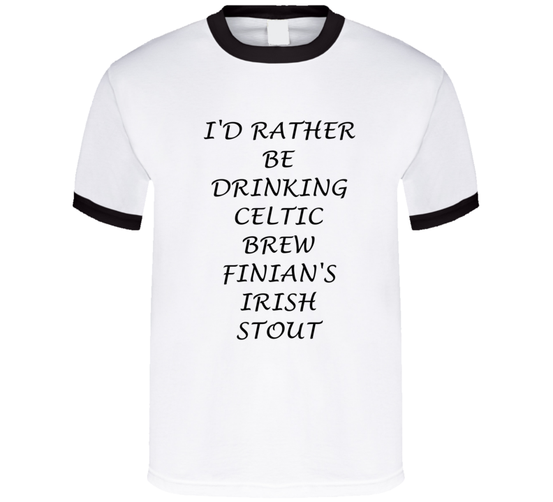 I'D Rather Be Drinking Celtic Brew Finian'S Irish Stout Funny T Shirt
