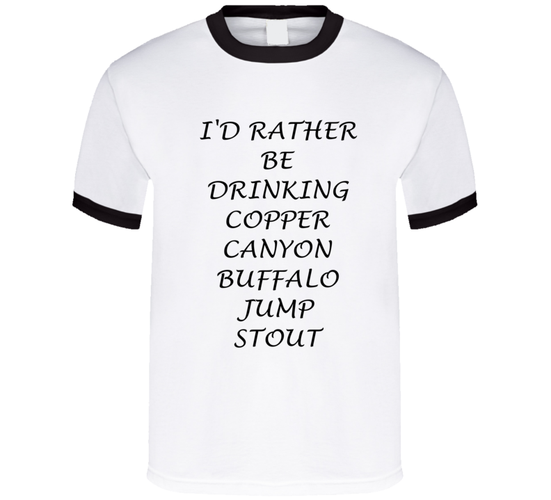 I'D Rather Be Drinking Copper Canyon Buffalo Jump Stout Funny T Shirt