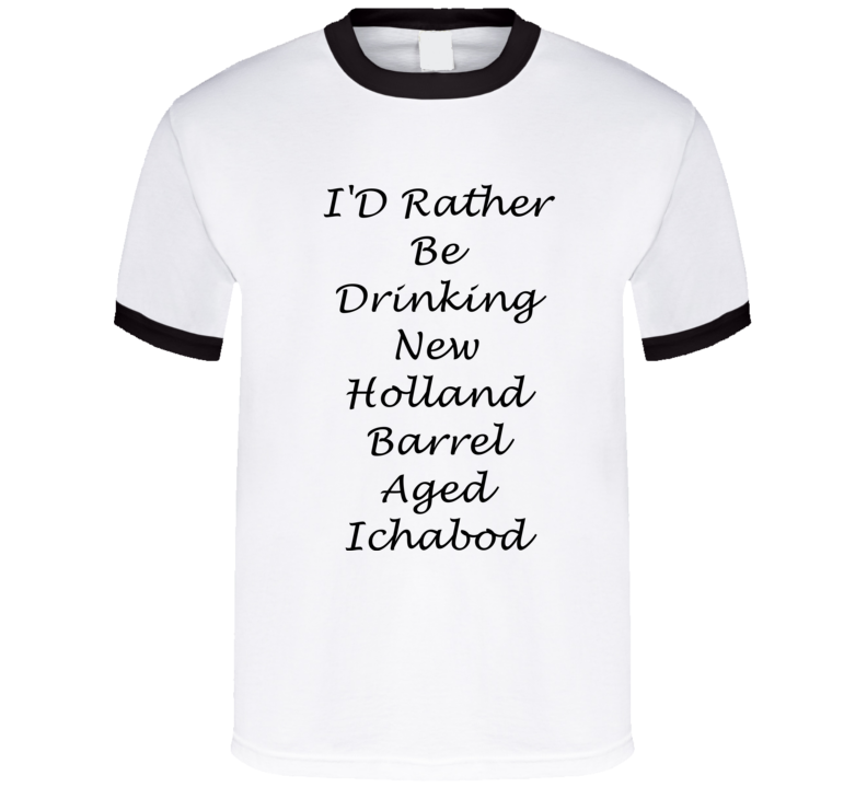 I'D Rather Be Drinking New Holland Barrel Aged Ichabod Funny T Shirt