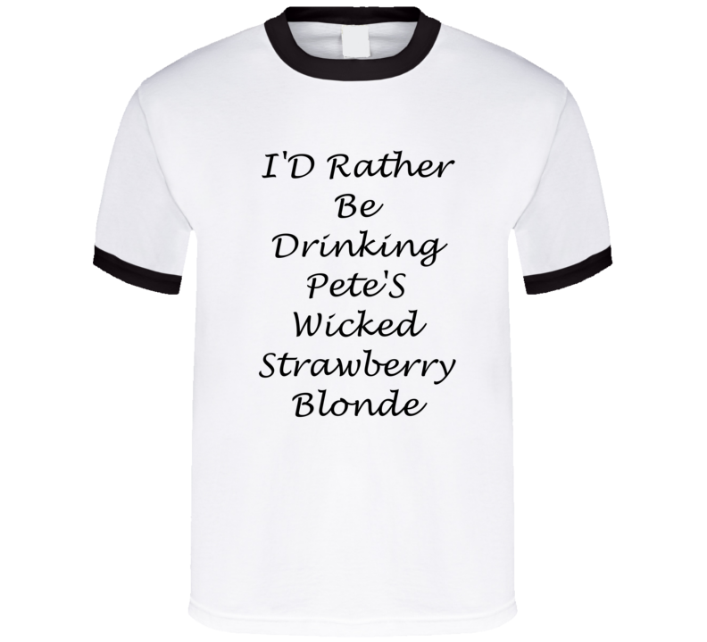 I'D Rather Be Drinking Pete'S Wicked Strawberry Blonde Funny T Shirt