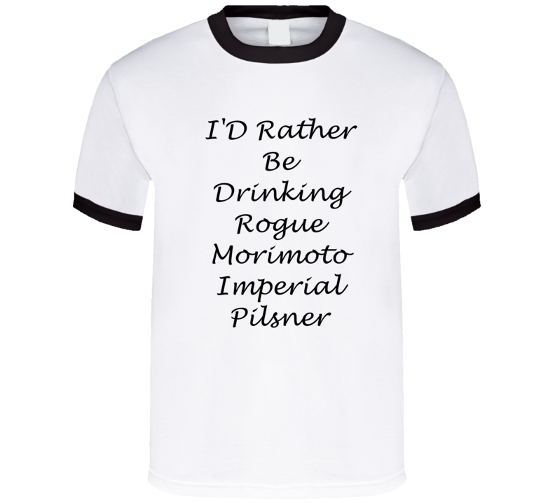 I'D Rather Be Drinking Rogue Morimoto Imperial Pilsner Funny T Shirt