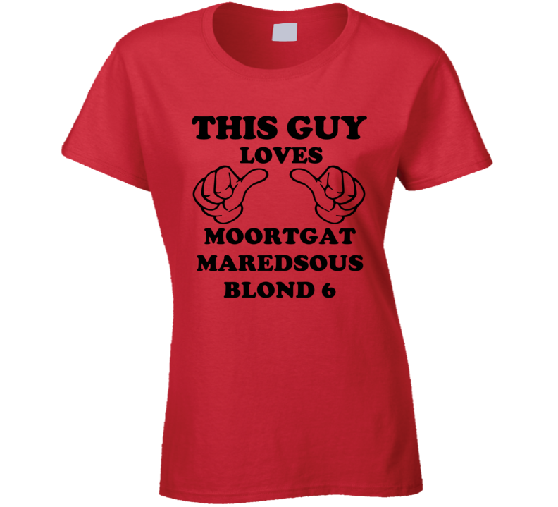Moortgat Maredsous Blond 6 Beer Funny T Shirt