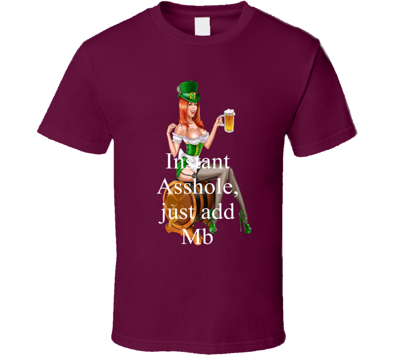 Mb Instant Asshole, Just Have Funny T Shirt
