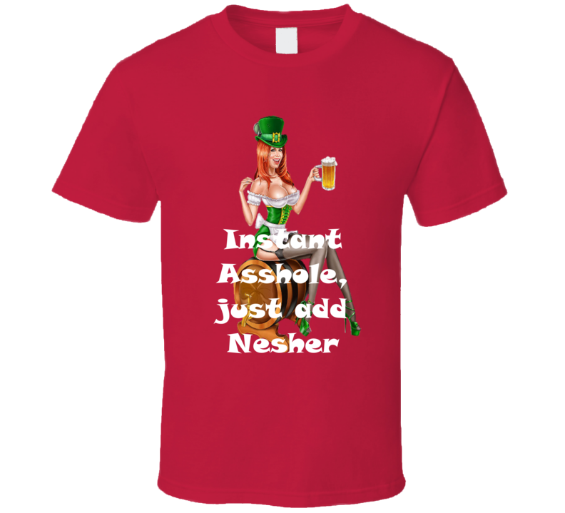 Nesher Instant Asshole, Just Have Funny T Shirt