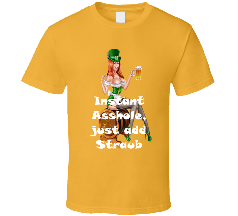 Straub Instant Asshole, Just Have Funny T Shirt