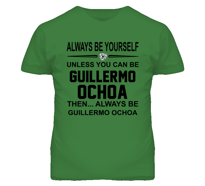 Be Yourself Unless Guillermo Ochoa World Cup Mexico T Shirt